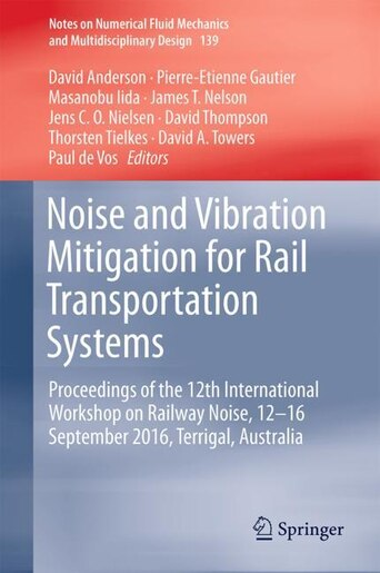 Noise And Vibration Mitigation For Rail Transportation Systems: Proceedings Of The 12th International Workshop On Railway Noise, 12-16 September 2016, Terrigal, Au by David Anderson