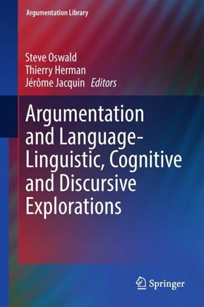 Argumentation And Language - Linguistic, Cognitive And Discursive Explorations by Steve Oswald