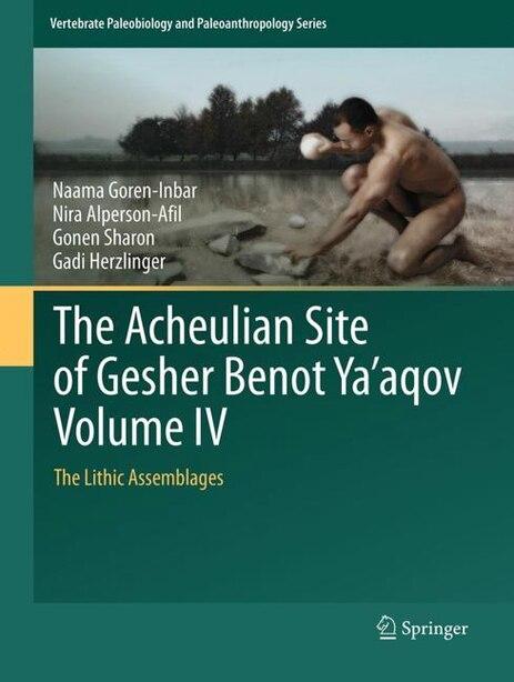 The Acheulian Site Of Gesher Benot Ya'aqov Volume Iv: The Lithic Assemblages by Naama Goren-inbar