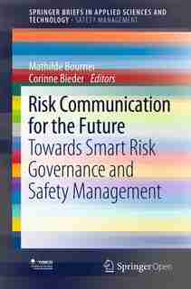 Risk Communication For The Future: Towards Smart Risk Governance And Safety Management by Mathilde Bourrier
