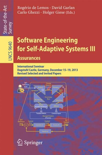 Software Engineering For Self-adaptive Systems Iii. Assurances: International Seminar, Dagstuhl Castle, Germany, December 15-19, 2013, Revised Selected And Invited by Rogério de Lemos