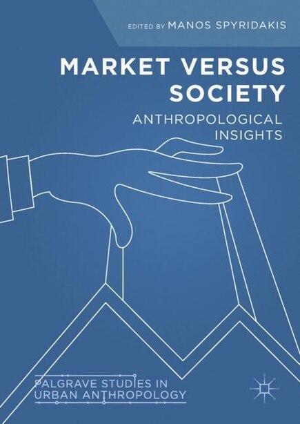 Market Versus Society: Anthropological Insights by Manos Spyridakis
