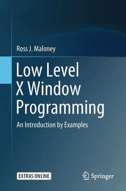 Low Level X Window Programming: An Introduction By Examples by Ross J. Maloney