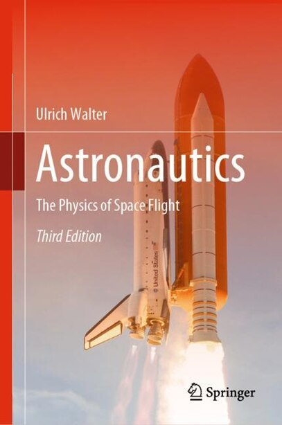 Astronautics: The Physics Of Space Flight by Ulrich Walter