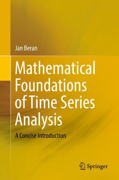 Mathematical Foundations Of Time Series Analysis: A Concise Introduction by Jan Beran