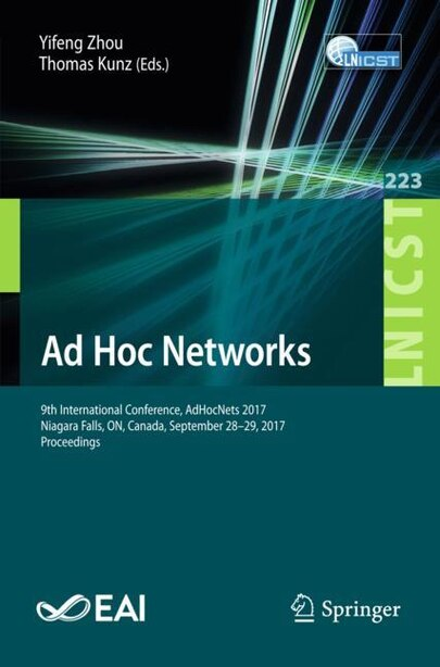 Ad Hoc Networks: 9th International Conference, Adhocnets 2017, Niagara Falls, On, Canada, September 28-29, 2017, Pro by Yifeng Zhou