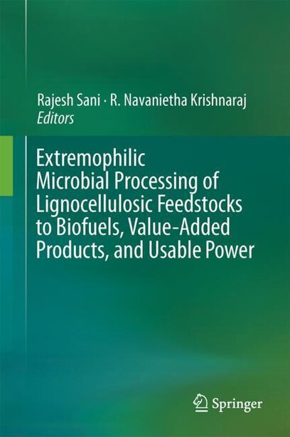 Extremophilic Microbial Processing Of Lignocellulosic Feedstocks To Biofuels, Value-added Products, And Usable Power by Rajesh K. Sani