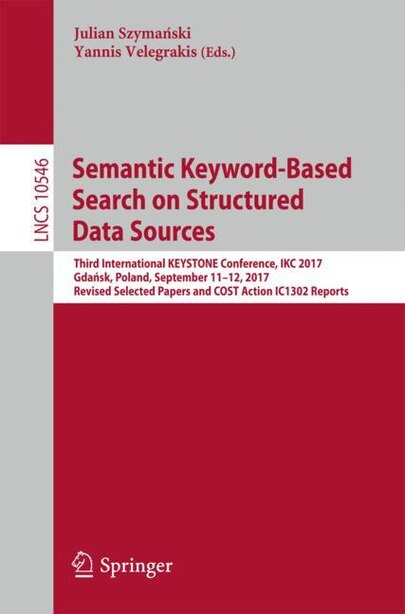 Semantic Keyword-based Search On Structured Data Sources: Third International Keystone Conference, Ikc 2017, Gdaask, Poland, September 11-12, 2017, Revised S by Julian Szymaåski