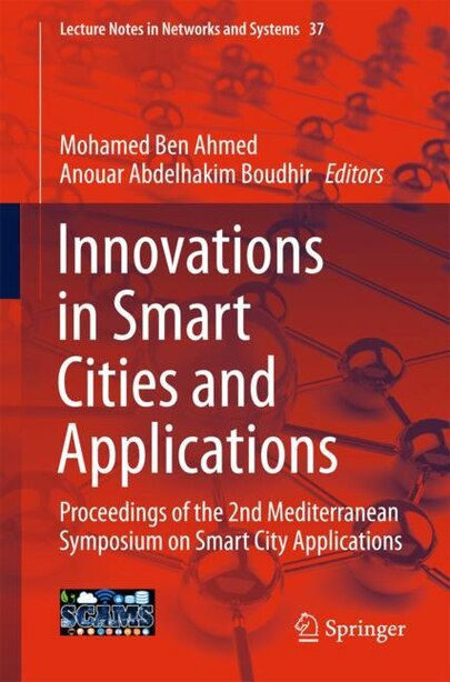 Innovations In Smart Cities And Applications: Proceedings Of The 2nd Mediterranean Symposium On Smart City Applications: Proceedings Of The 2nd M by Mohamed Ben Ahmed