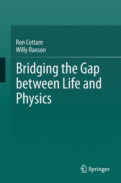 Bridging The Gap Between Life And Physics by Ron Cottam
