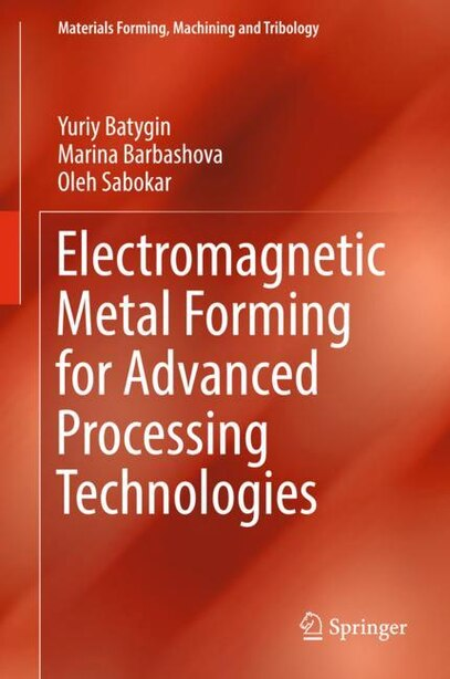 Electromagnetic Metal Forming For Advanced Processing Technologies by Yuriy Batygin