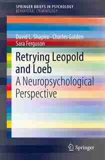 Retrying Leopold And Loeb: A Neuropsychological Perspective by David L. Shapiro
