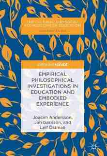 Empirical Philosophical Investigations In Education And Embodied Experience by Joacim Andersson