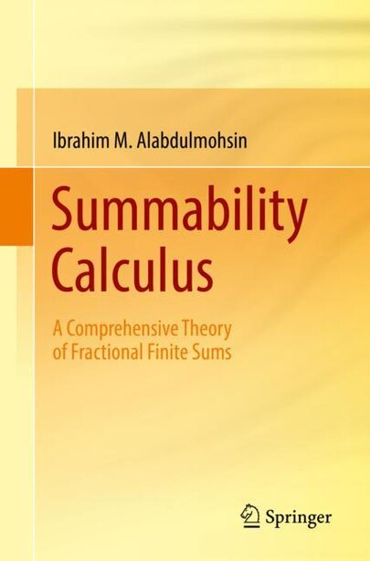 Summability Calculus: A Comprehensive Theory Of Fractional Finite Sums by Ibrahim M. Alabdulmohsin