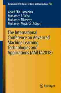 The International Conference On Advanced Machine Learning Technologies And Applications (amlta2018) by Aboul Ella Hassanien