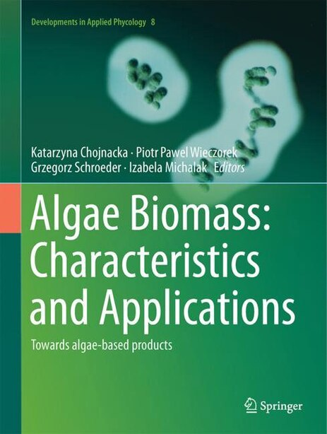 Algae Biomass: Characteristics And Applications: Towards Algae-based Products by Katarzyna Chojnacka