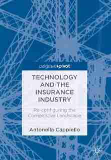 Technology And The Insurance Industry: Re-configuring The Competitive Landscape by Antonella Cappiello