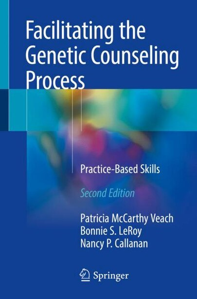 Facilitating The Genetic Counseling Process: Practice-based Skills by Patricia McCarthy Veach