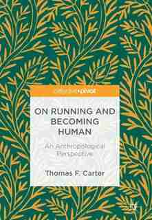 On Running And Becoming Human: An Anthropological Perspective by Thomas F. Carter