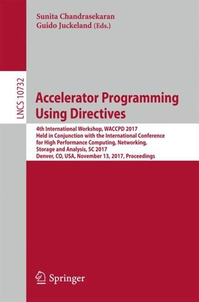 Accelerator Programming Using Directives: 4th International Workshop, Waccpd 2017, Held In Conjunction With The International Conference For by Sunita Chandrasekaran