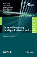 Pervasive Computing Paradigms For Mental Health: Selected Papers From Mindcare 2016, Fabulous 2016…