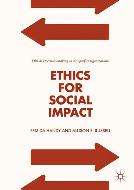 Ethics For Social Impact: Ethical Decision-making In Nonprofit Organizations by Femida Handy