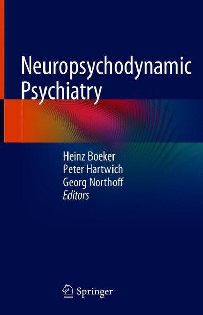 Neuropsychodynamic Psychiatry by Heinz Boeker