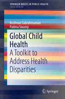 Global Child Health: A Toolkit To Address Health Disparities by Krishnan Subrahmanian