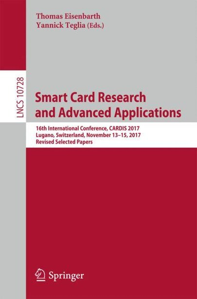 Smart Card Research And Advanced Applications: 16th International Conference, Cardis 2017, Lugano, Switzerland, November 13-15, 2017, Revised Sele by Thomas Eisenbarth