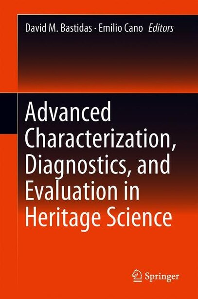 Advanced Characterization Techniques, Diagnostic Tools And Evaluation Methods In Heritage Science by David M. Bastidas