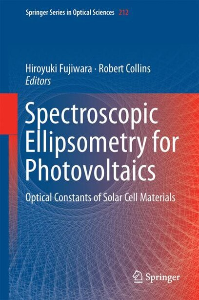 Spectroscopic Ellipsometry For Photovoltaics: Volume 1: Fundamental Principles And Solar Cell Characterization by Hiroyuki Fujiwara
