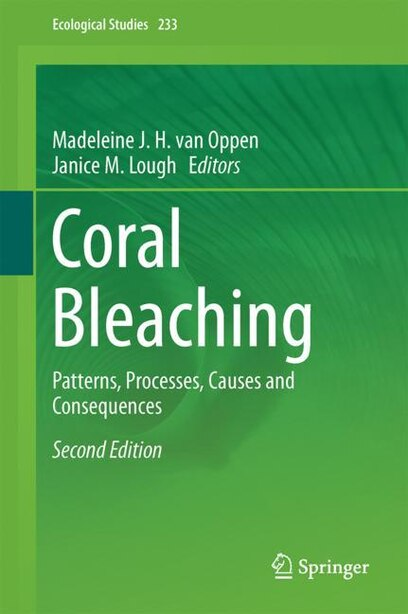 Coral Bleaching: Patterns, Processes, Causes And Consequences by Madeleine J. H. van Oppen