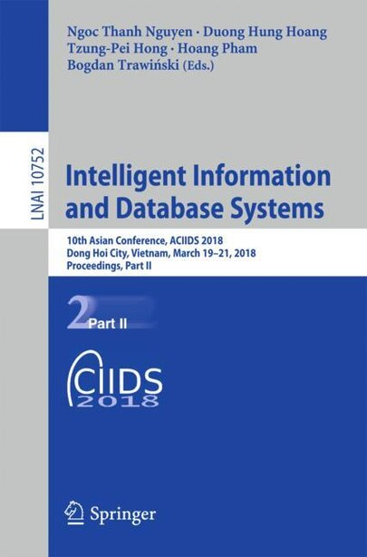 Intelligent Information And Database Systems: 10th Asian Conference, Aciids 2018, Dong Hoi City, Vietnam, March 19-21, 2018, Proceedings, Part Ii by Ngoc Thanh Nguyen