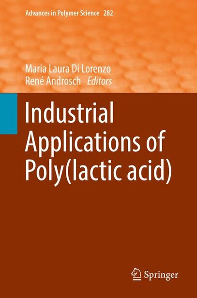 Industrial Applications Of Poly(lactic Acid) by Maria Laura Di Lorenzo