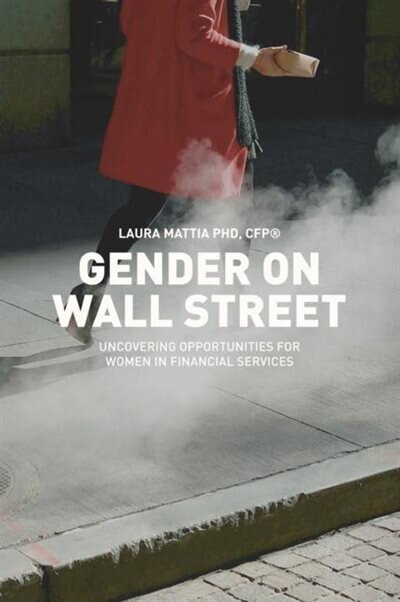 Gender On Wall Street: Uncovering Opportunities For Women In Financial Services by Laura Mattia