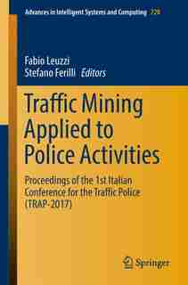 Traffic Mining Applied To Police Activities: Proceedings Of The 1st Italian Conference For The Traffic Police (trap- 201: Proceedings Of The 1st by Fabio Leuzzi