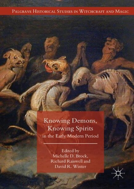 Knowing Demons, Knowing Spirits In The Early Modern Period by Michelle D. Brock