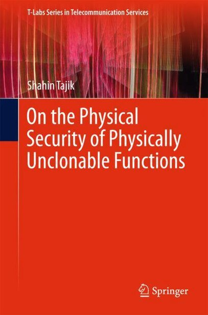 On The Physical Security Of Physically Unclonable Functions by Shahin Tajik