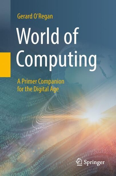 World Of Computing: A Primer Companion For The Digital Age by Gerard O'regan