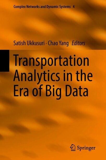 Transportation Analytics In The Era Of Big Data by Satish V. Ukkusuri