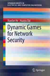 Dynamic Games For Network Security by Xiaofan He