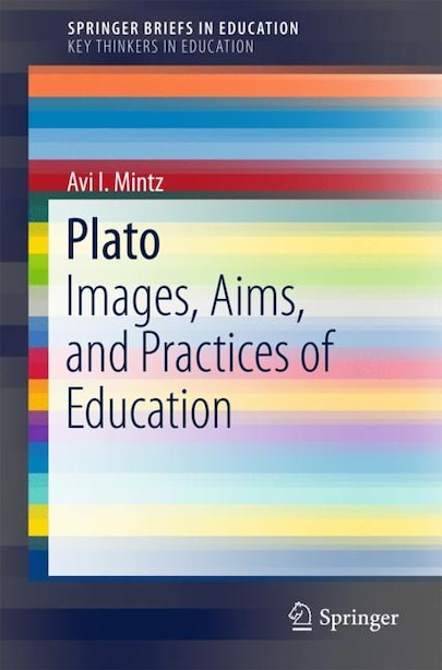 Plato: Images, Aims, And Practices Of Education by Avi I. Mintz