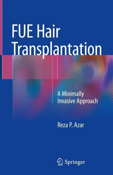Fue Hair Transplantation: A Minimally Invasive Approach by Reza P. Azar