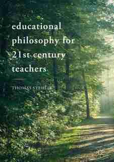 Educational Philosophy For 21st Century Teachers by Thomas Stehlik