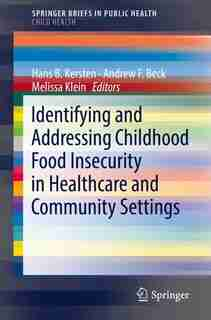 Identifying And Addressing Childhood Food Insecurity In Healthcare And Community Settings by Hans B. Kersten