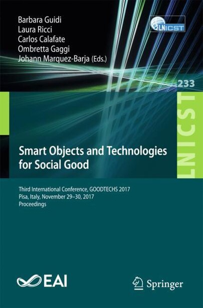 Smart Objects And Technologies For Social Good: Third International Conference, Goodtechs 2017, Pisa, Italy, November 29-30, 2017, Proceedings by Barbara Guidi