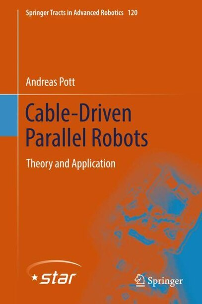 Cable-driven Parallel Robots: Theory And Application by Andreas Pott