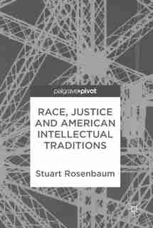 Race, Justice And American Intellectual Traditions by Stuart Rosenbaum