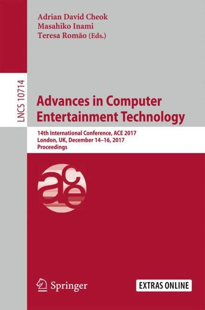 Advances In Computer Entertainment Technology: 14th International Conference, Ace 2017, London, Uk, December 14-16, 2017, Proceedings by Adrian David Cheok