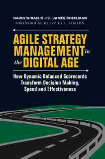 Agile Strategy Management In The Digital Age: How Dynamic Balanced Scorecards Transform Decision Making, Speed And Effec by David Wiraeus